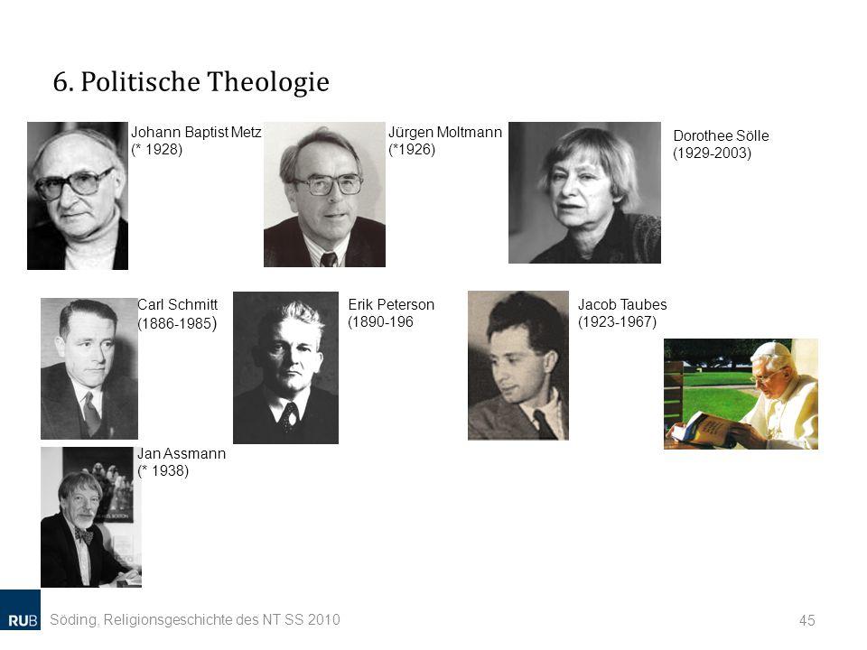 6. Politische Theologie Söding, Religionsgeschichte des NT SS 2010 45 Carl Schmitt (1886-1985 ) Erik Peterson (1890-196 Jan Assmann (* 1938) Jacob Tau