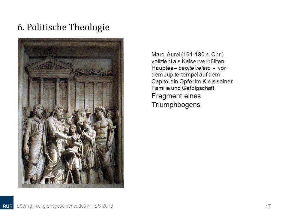 6. Politische Theologie Söding, Religionsgeschichte des NT SS 2010 47 Marc Aurel (161-180 n. Chr.) vollzieht als Kaiser verhüllten Hauptes – capite ve