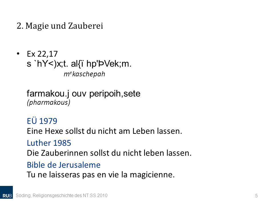 2. Magie und Zauberei Söding, Religionsgeschichte des NT SS 2010 5 Ex 22,17 s `hY<)x;t. al{ï hp'ÞVek;m. m e kaschepah farmakou.j ouv peripoih,sete (ph