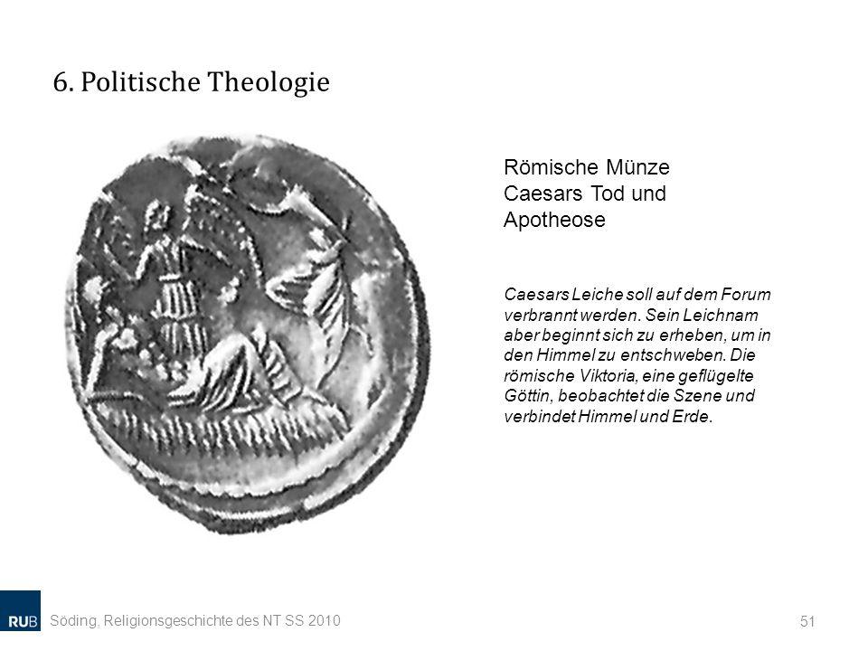 6. Politische Theologie Söding, Religionsgeschichte des NT SS 2010 51 Römische Münze Caesars Tod und Apotheose Caesars Leiche soll auf dem Forum verbr
