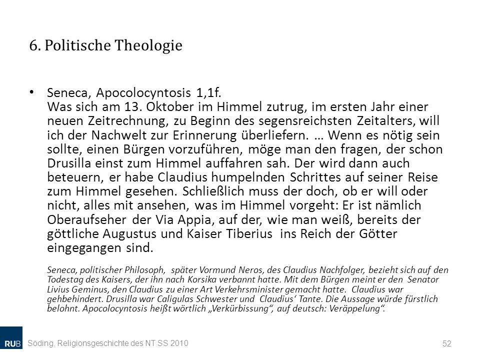 6. Politische Theologie Seneca, Apocolocyntosis 1,1f. Was sich am 13. Oktober im Himmel zutrug, im ersten Jahr einer neuen Zeitrechnung, zu Beginn des