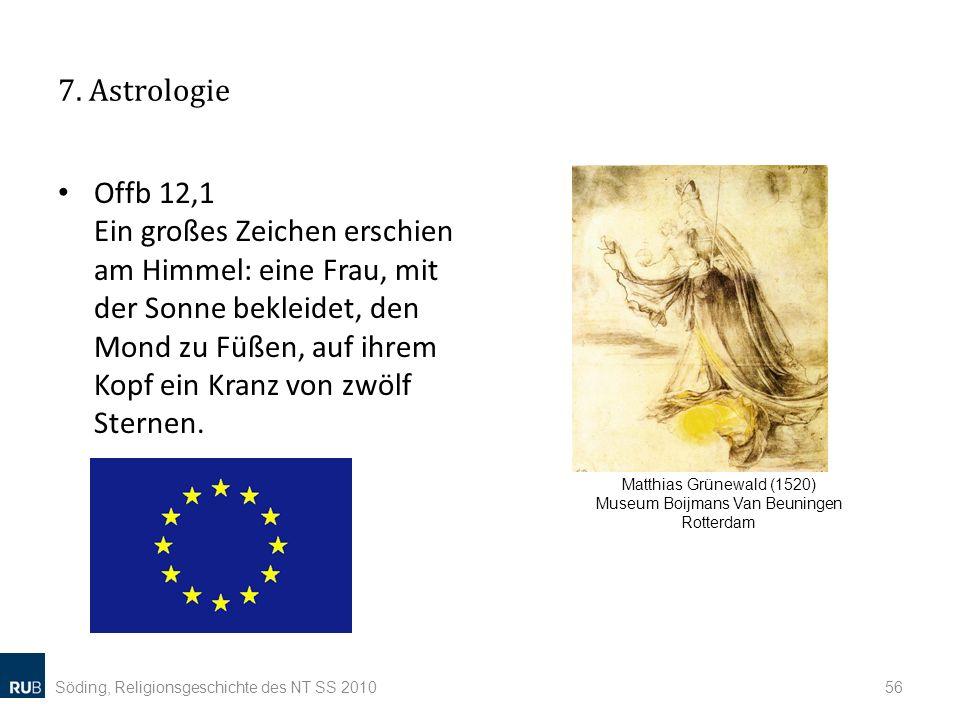 7. Astrologie Offb 12,1 Ein großes Zeichen erschien am Himmel: eine Frau, mit der Sonne bekleidet, den Mond zu Füßen, auf ihrem Kopf ein Kranz von zwö