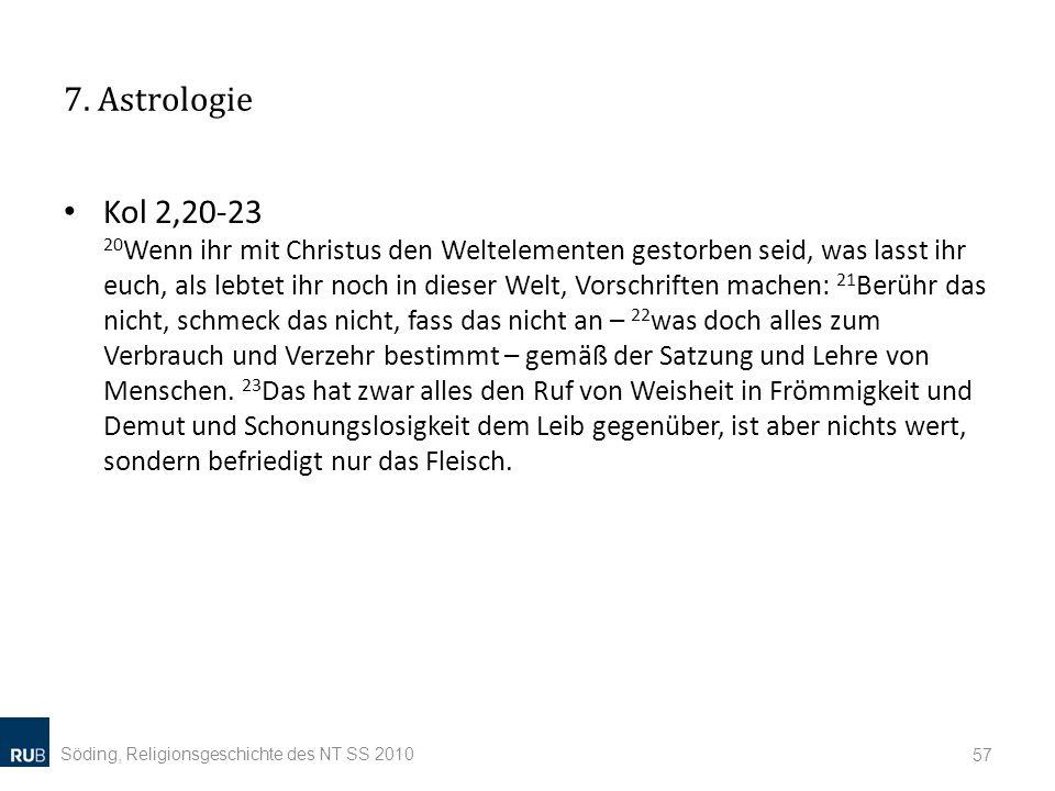 7. Astrologie Kol 2,20-23 20 Wenn ihr mit Christus den Weltelementen gestorben seid, was lasst ihr euch, als lebtet ihr noch in dieser Welt, Vorschrif