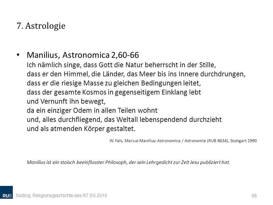 7. Astrologie Manilius, Astronomica 2,60-66 Ich nämlich singe, dass Gott die Natur beherrscht in der Stille, dass er den Himmel, die Länder, das Meer