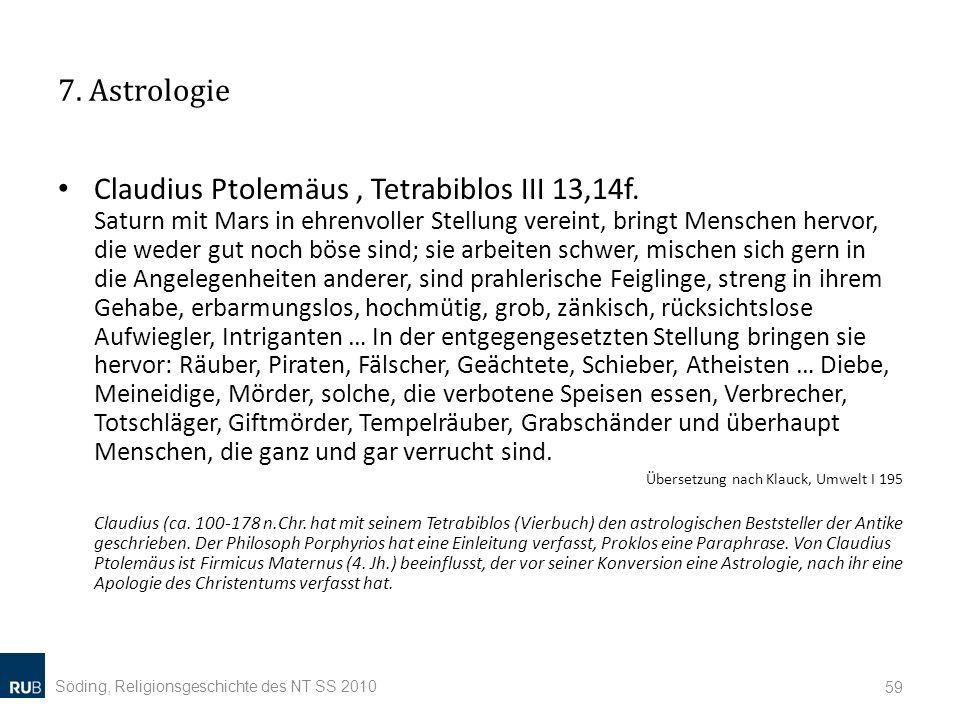 7. Astrologie Claudius Ptolemäus, Tetrabiblos III 13,14f. Saturn mit Mars in ehrenvoller Stellung vereint, bringt Menschen hervor, die weder gut noch