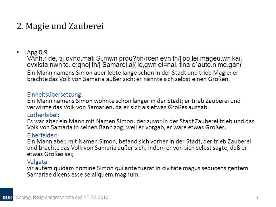 2. Magie und Zauberei Söding, Religionsgeschichte des NT SS 2010 6 Apg 8,9 VAnh.r de, tij ovno,mati Si,mwn prou?ph/rcen evn th/| po,lei mageu,wn kai.