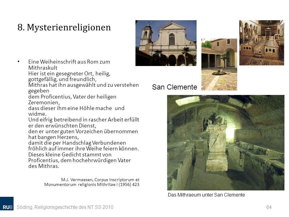 8. Mysterienreligionen Eine Weiheinschrift aus Rom zum Mithraskult Hier ist ein gesegneter Ort, heilig, gottgefällig, und freundlich, Mithras hat ihn