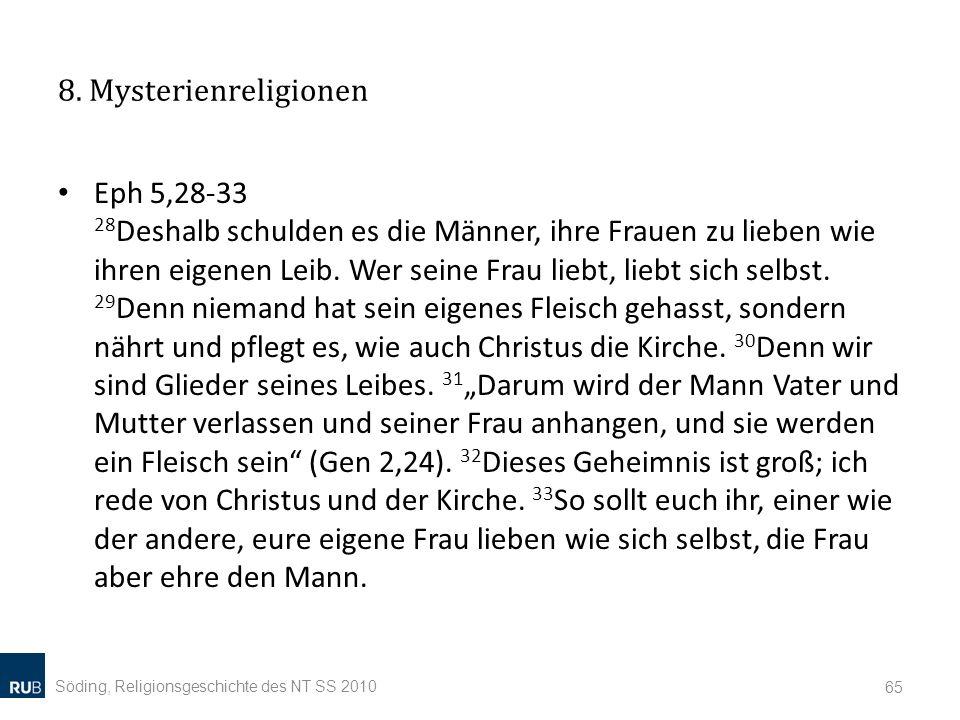 8. Mysterienreligionen Eph 5,28-33 28 Deshalb schulden es die Männer, ihre Frauen zu lieben wie ihren eigenen Leib. Wer seine Frau liebt, liebt sich s