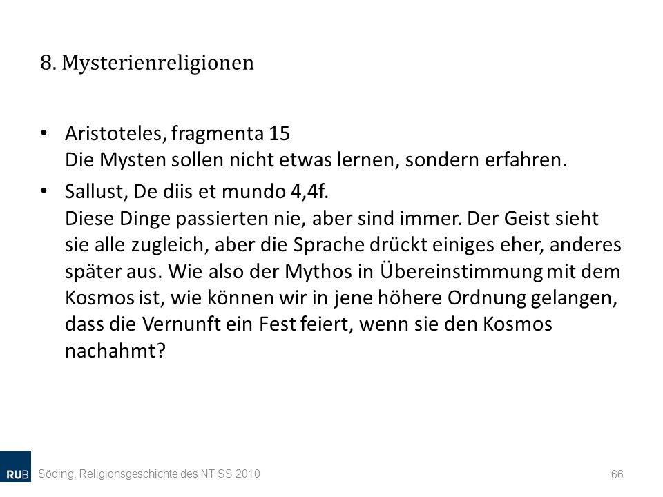 8. Mysterienreligionen Aristoteles, fragmenta 15 Die Mysten sollen nicht etwas lernen, sondern erfahren. Sallust, De diis et mundo 4,4f. Diese Dinge p