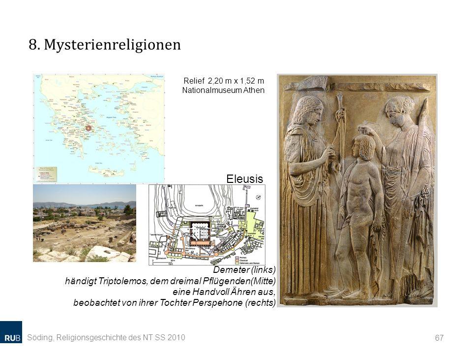 8. Mysterienreligionen Söding, Religionsgeschichte des NT SS 2010 67 Relief 2,20 m x 1,52 m Nationalmuseum Athen Demeter (links) händigt Triptolemos,