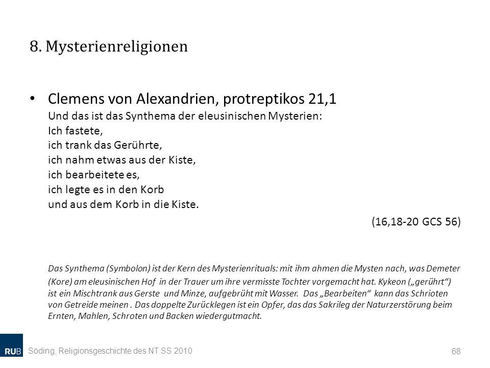 8. Mysterienreligionen Clemens von Alexandrien, protreptikos 21,1 Und das ist das Synthema der eleusinischen Mysterien: Ich fastete, ich trank das Ger