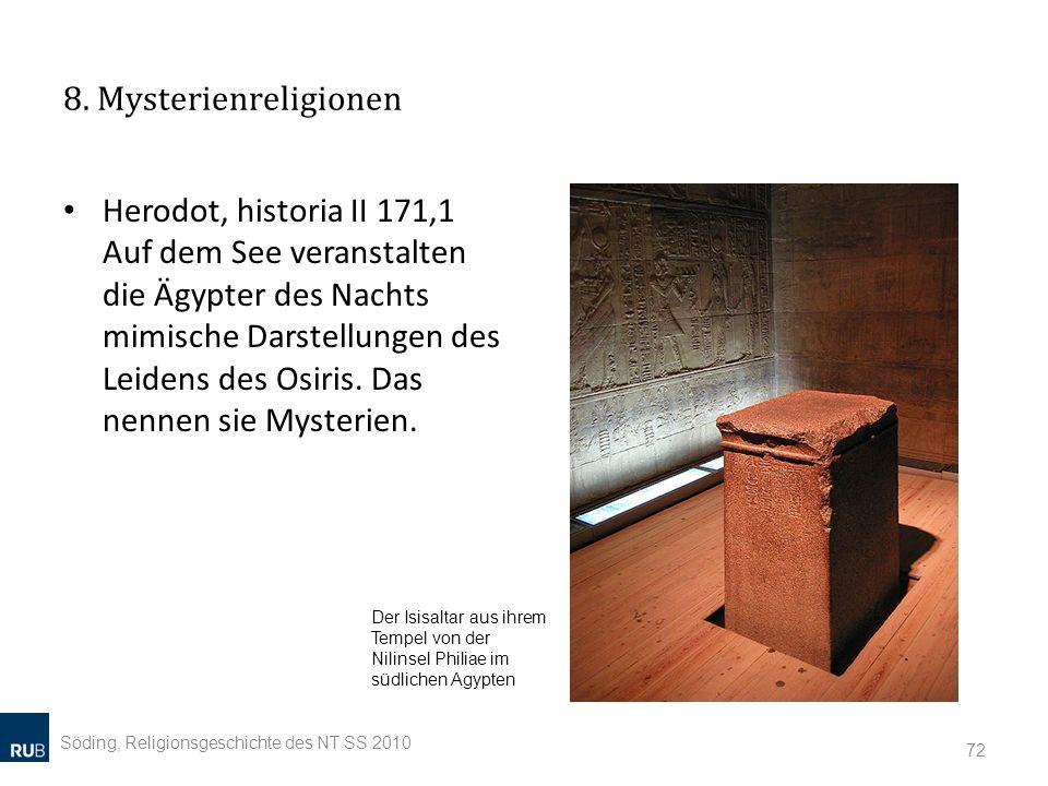 8. Mysterienreligionen Herodot, historia II 171,1 Auf dem See veranstalten die Ägypter des Nachts mimische Darstellungen des Leidens des Osiris. Das n