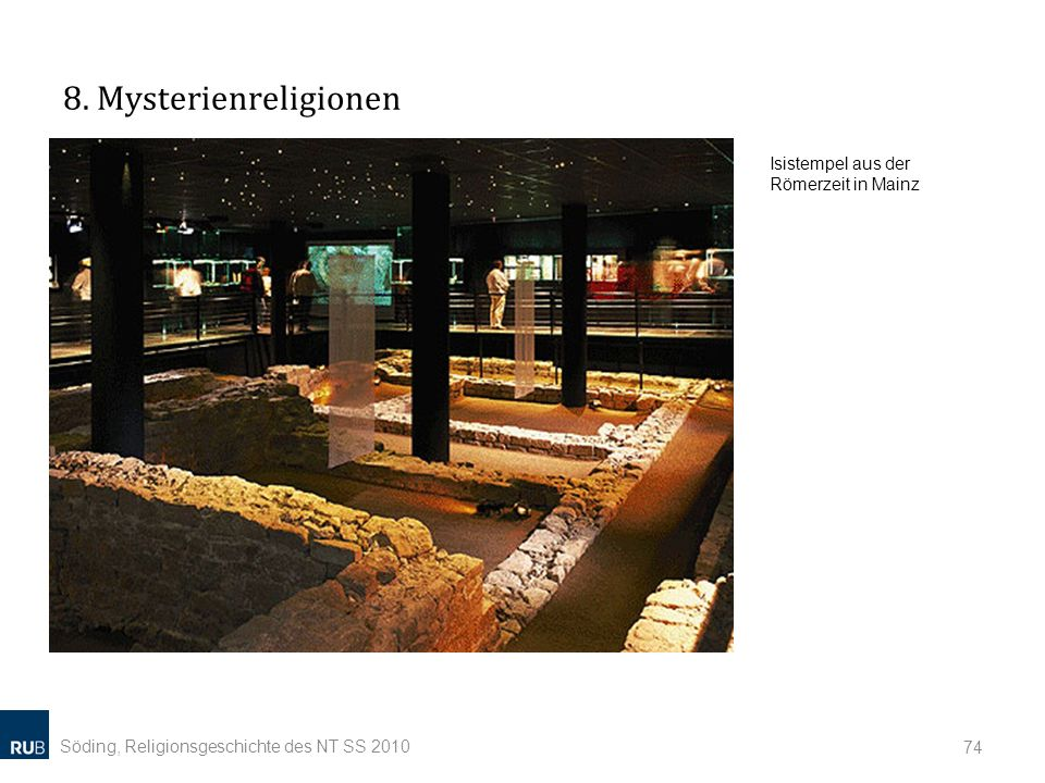 8. Mysterienreligionen Söding, Religionsgeschichte des NT SS 2010 74 Isistempel aus der Römerzeit in Mainz