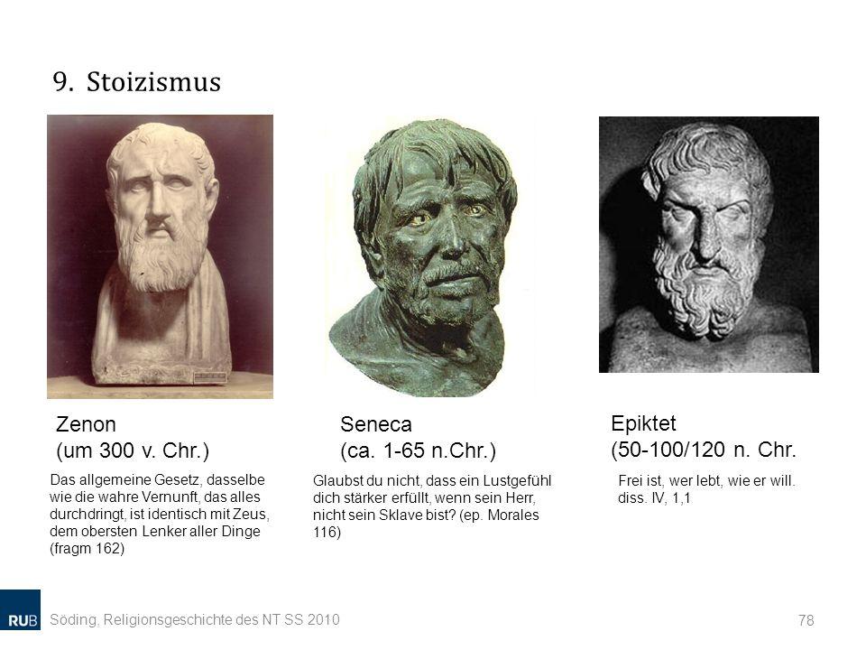 9. Stoizismus Söding, Religionsgeschichte des NT SS 2010 78 Zenon (um 300 v. Chr.) Seneca (ca. 1-65 n.Chr.) Epiktet (50-100/120 n. Chr. Das allgemeine