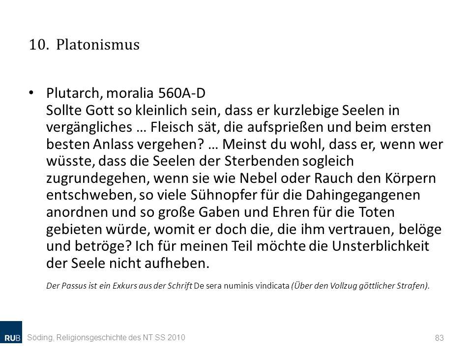 10. Platonismus Plutarch, moralia 560A-D Sollte Gott so kleinlich sein, dass er kurzlebige Seelen in vergängliches … Fleisch sät, die aufsprießen und