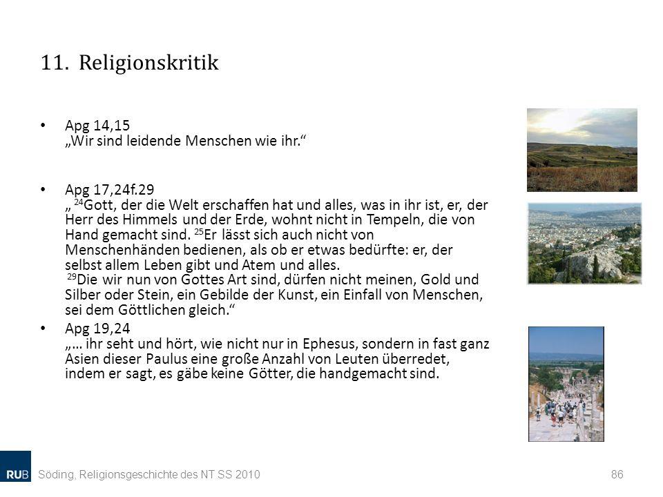 11. Religionskritik Apg 14,15 Wir sind leidende Menschen wie ihr. Apg 17,24f.29 24 Gott, der die Welt erschaffen hat und alles, was in ihr ist, er, de
