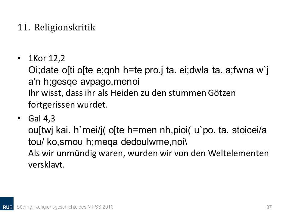 11. Religionskritik 1Kor 12,2 Oi;date o[ti o[te e;qnh h=te pro.j ta. ei;dwla ta. a;fwna w`j a'n h;gesqe avpago,menoi Ihr wisst, dass ihr als Heiden zu