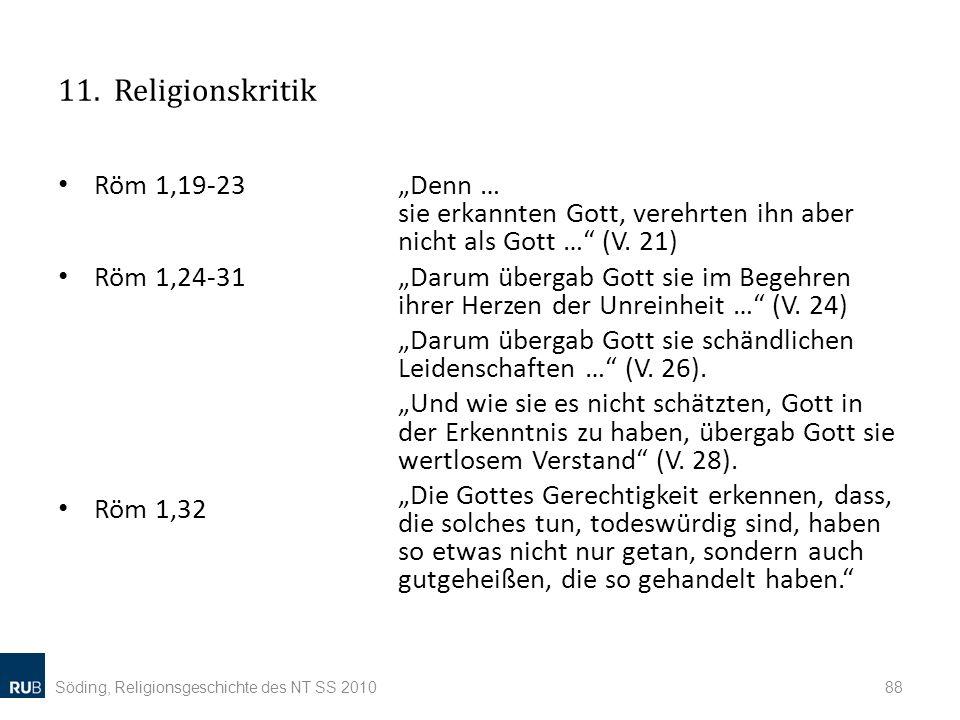 11. Religionskritik Röm 1,19-23 Röm 1,24-31 Röm 1,32 Denn … sie erkannten Gott, verehrten ihn aber nicht als Gott … (V. 21) Darum übergab Gott sie im