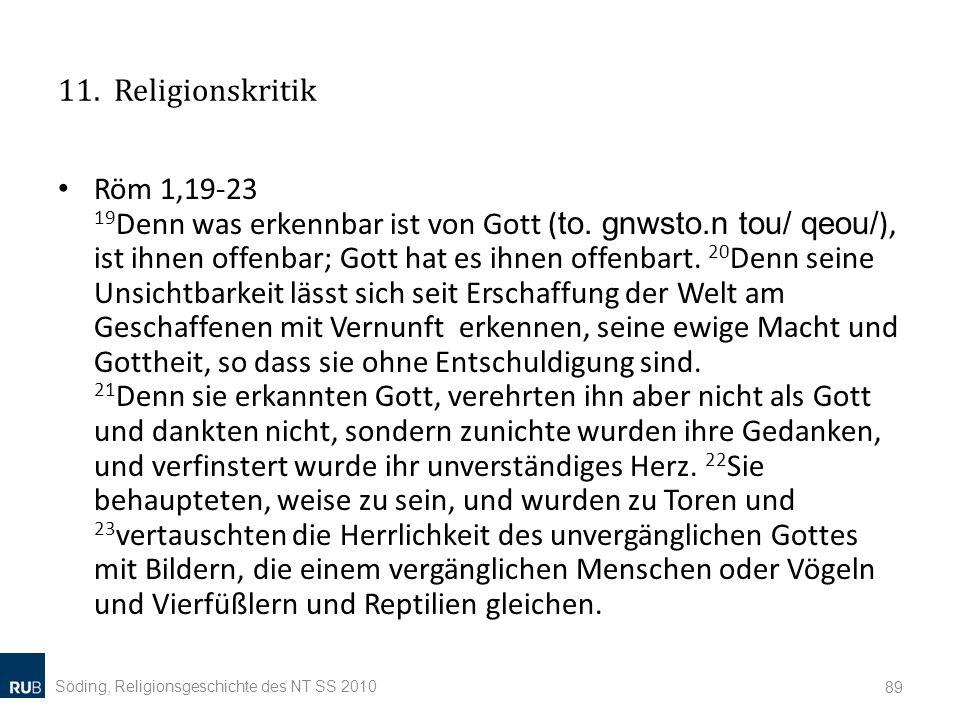 11. Religionskritik Röm 1,19-23 19 Denn was erkennbar ist von Gott ( to. gnwsto.n tou/ qeou/ ), ist ihnen offenbar; Gott hat es ihnen offenbart. 20 De