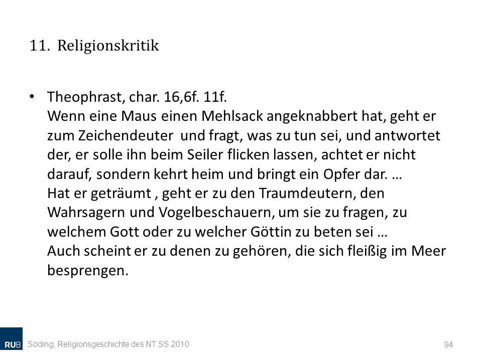 11. Religionskritik Theophrast, char. 16,6f. 11f. Wenn eine Maus einen Mehlsack angeknabbert hat, geht er zum Zeichendeuter und fragt, was zu tun sei,