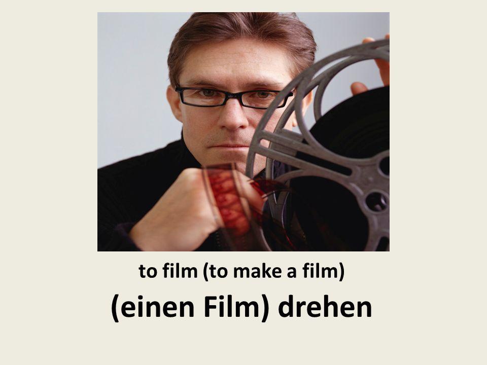 to film (to make a film) (einen Film) drehen