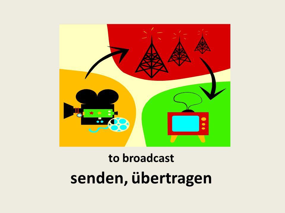 to broadcast senden, übertragen
