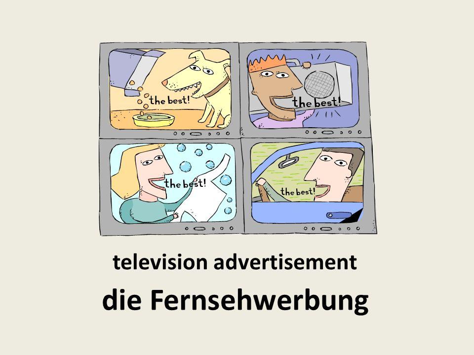 television advertisement die Fernsehwerbung