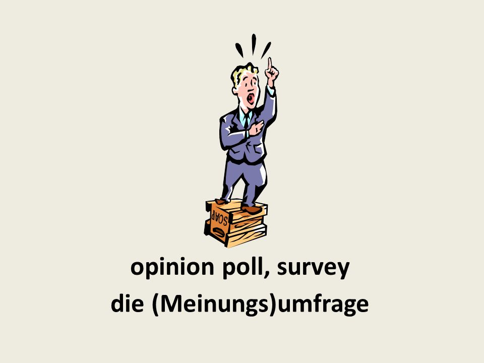 opinion poll, survey die (Meinungs)umfrage