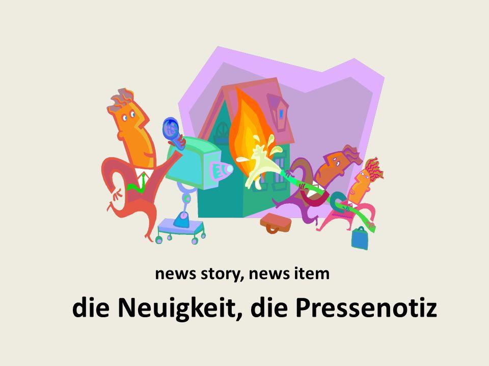 news story, news item die Neuigkeit, die Pressenotiz