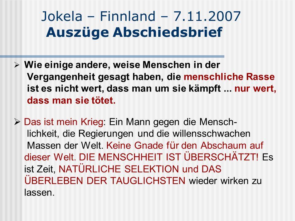 Jokela – Finnland – 7.11.2007 Auszüge Abschiedsbrief Wie einige andere, weise Menschen in der Vergangenheit gesagt haben, die menschliche Rasse ist es