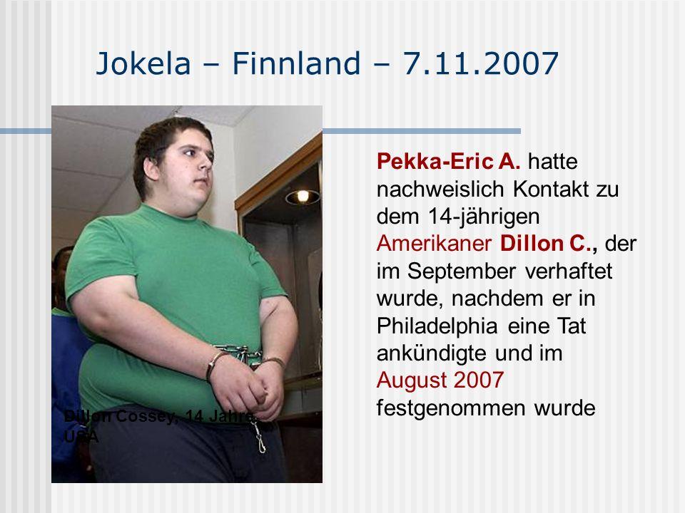 Jokela – Finnland – 7.11.2007 Dillon Cossey, 14 Jahre, USA Pekka-Eric A. hatte nachweislich Kontakt zu dem 14-jährigen Amerikaner Dillon C., der im Se