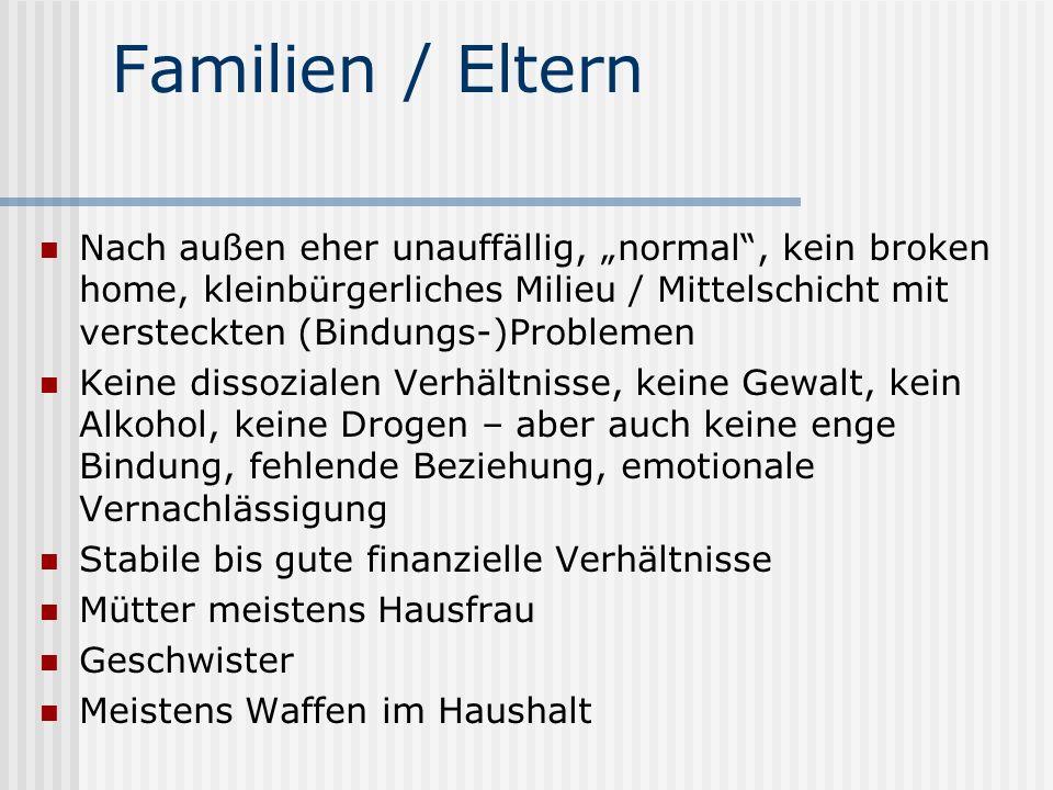Familien / Eltern Nach außen eher unauffällig, normal, kein broken home, kleinbürgerliches Milieu / Mittelschicht mit versteckten (Bindungs-)Problemen