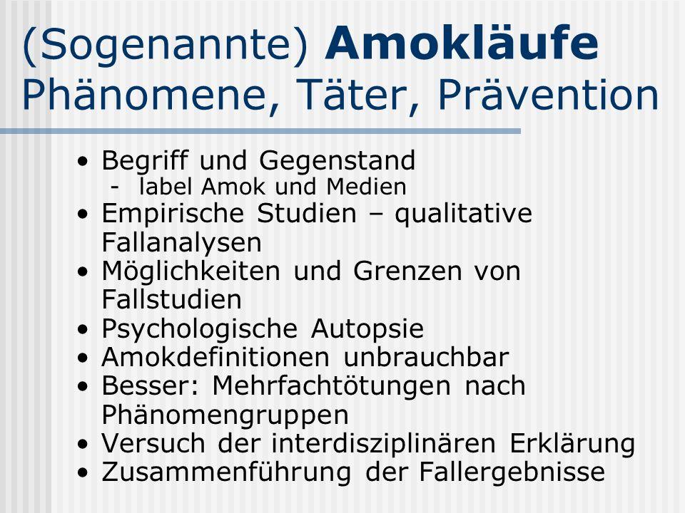 (Sogenannte) Amokläufe Phänomene, Täter, Prävention Begriff und Gegenstand - label Amok und Medien Empirische Studien – qualitative Fallanalysen Mögli