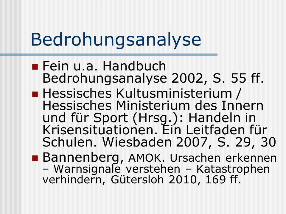 Bedrohungsanalyse Fein u.a. Handbuch Bedrohungsanalyse 2002, S. 55 ff. Hessisches Kultusministerium / Hessisches Ministerium des Innern und für Sport