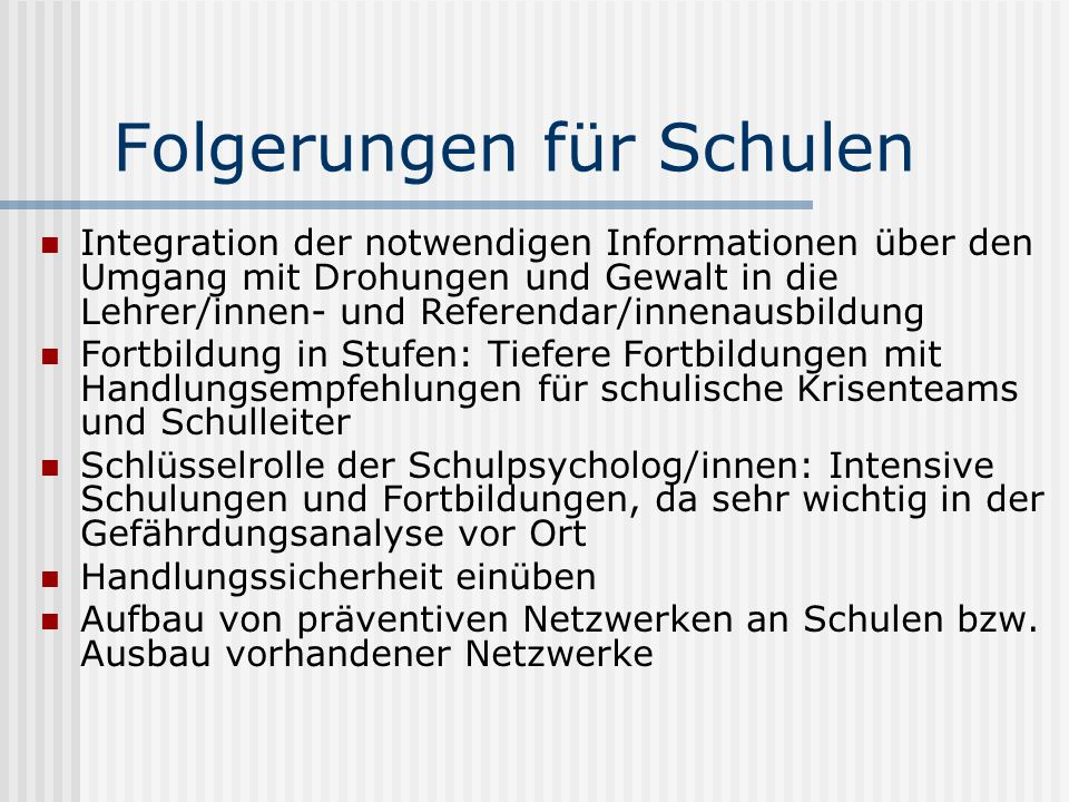 Folgerungen für Schulen Integration der notwendigen Informationen über den Umgang mit Drohungen und Gewalt in die Lehrer/innen- und Referendar/innenau