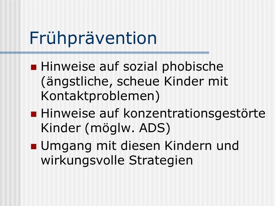 Frühprävention Hinweise auf sozial phobische (ängstliche, scheue Kinder mit Kontaktproblemen) Hinweise auf konzentrationsgestörte Kinder (möglw. ADS)