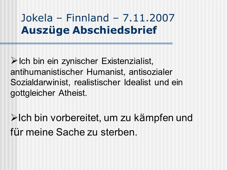 Jokela – Finnland – 7.11.2007 Auszüge Abschiedsbrief Ich, als ein nat ü rlicher Sortierer, werde alle eliminieren, die sich als wertlos, als Blamage f ü r die menschliche Rasse und als Ausfall der nat ü rlichen Selektion erweisen.