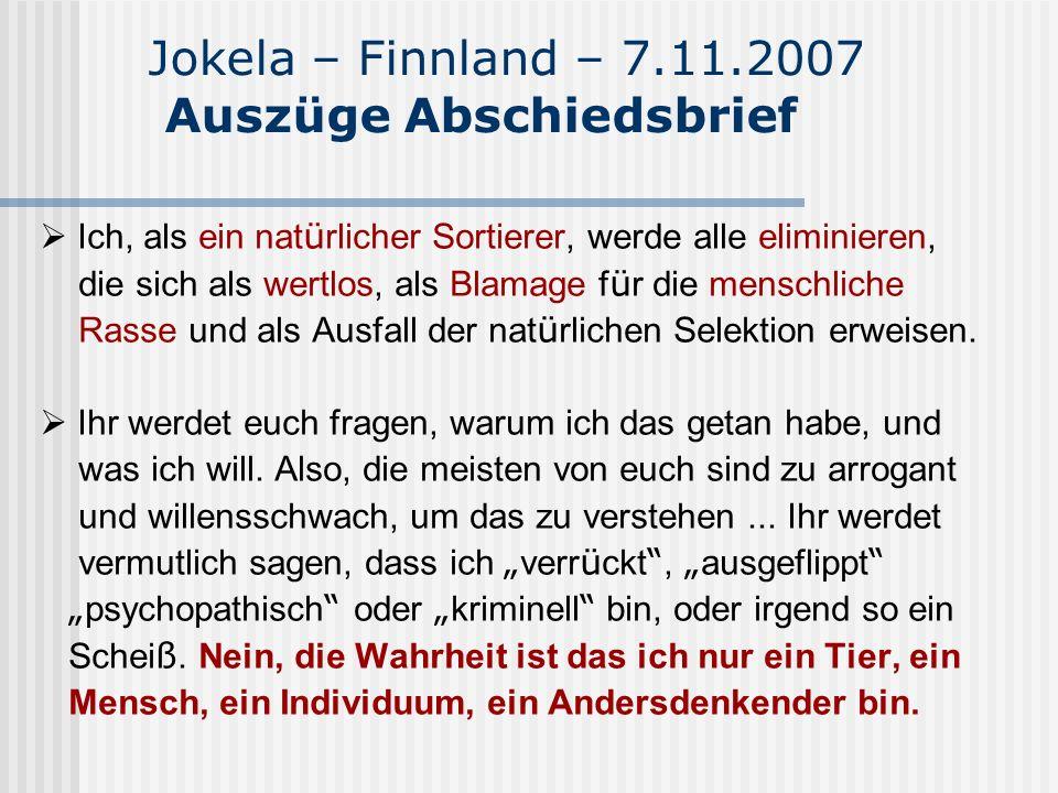 Jokela – Finnland – 7.11.2007 Auszüge Abschiedsbrief Wie einige andere, weise Menschen in der Vergangenheit gesagt haben, die menschliche Rasse ist es nicht wert, dass man um sie kämpft...