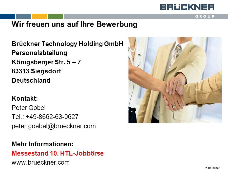 © Brückner Wir freuen uns auf Ihre Bewerbung Brückner Technology Holding GmbH Personalabteilung Königsberger Str. 5 – 7 83313 Siegsdorf Deutschland Ko