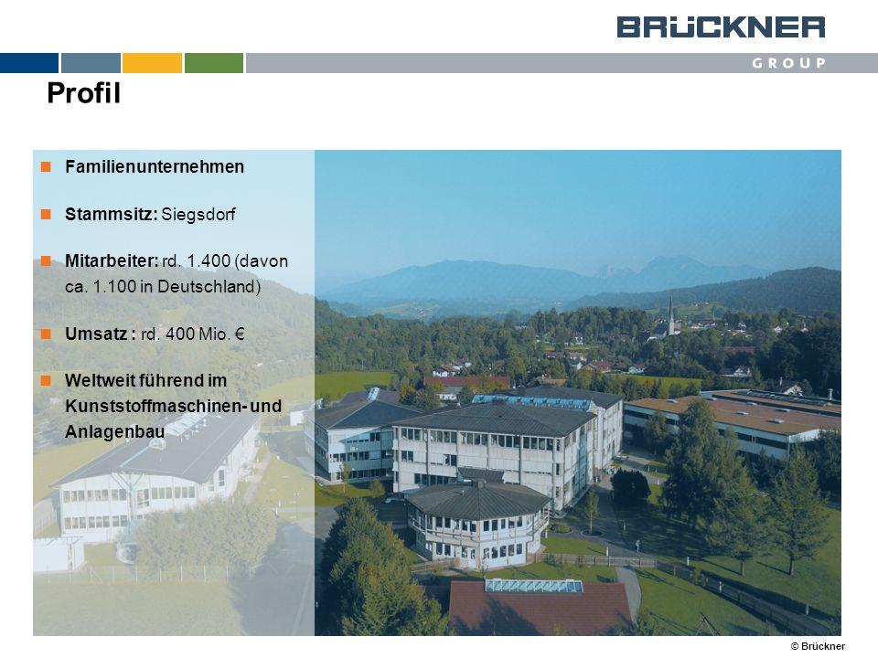 © Brückner Profil Familienunternehmen Stammsitz: Siegsdorf Mitarbeiter: rd. 1.400 (davon ca. 1.100 in Deutschland) Umsatz : rd. 400 Mio. Weltweit führ