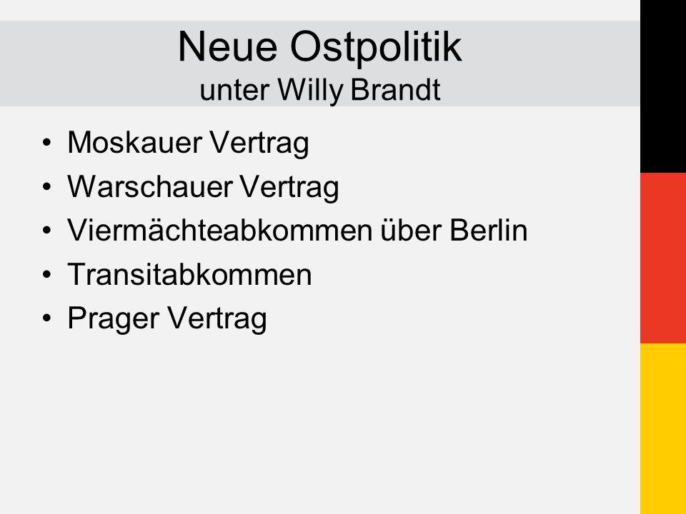 Neue Ostpolitik unter Willy Brandt Moskauer Vertrag Warschauer Vertrag Viermächteabkommen über Berlin Transitabkommen Prager Vertrag