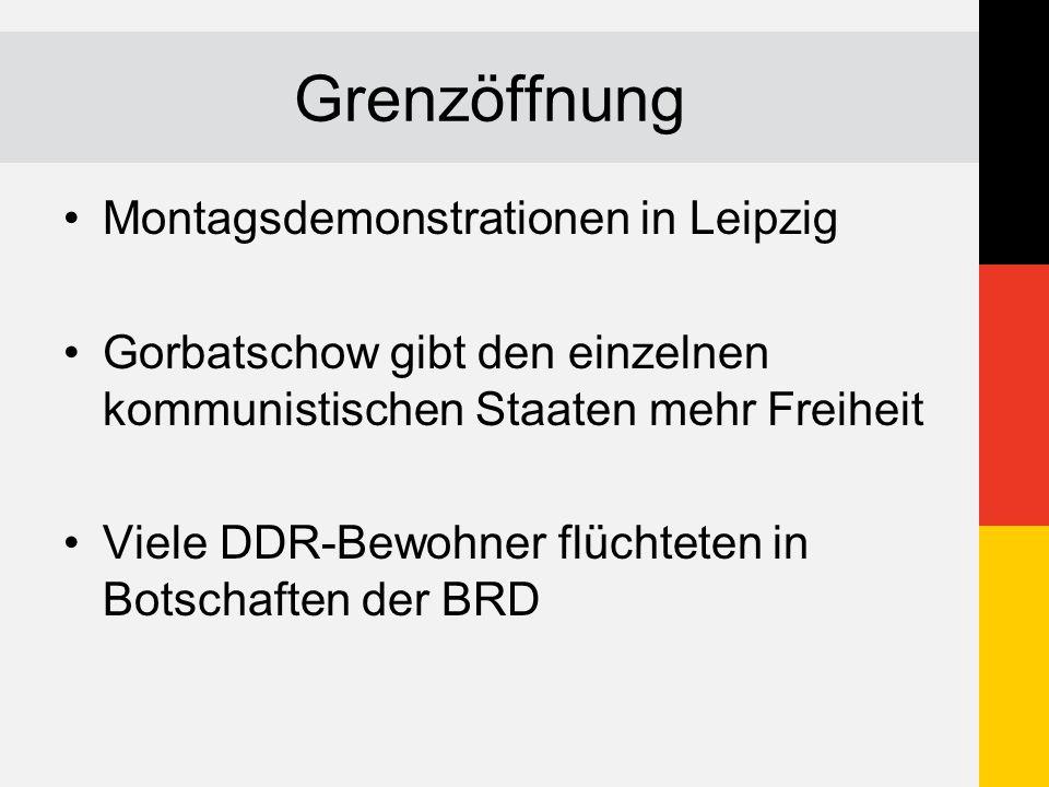 Grenzöffnung Montagsdemonstrationen in Leipzig Gorbatschow gibt den einzelnen kommunistischen Staaten mehr Freiheit Viele DDR-Bewohner flüchteten in B