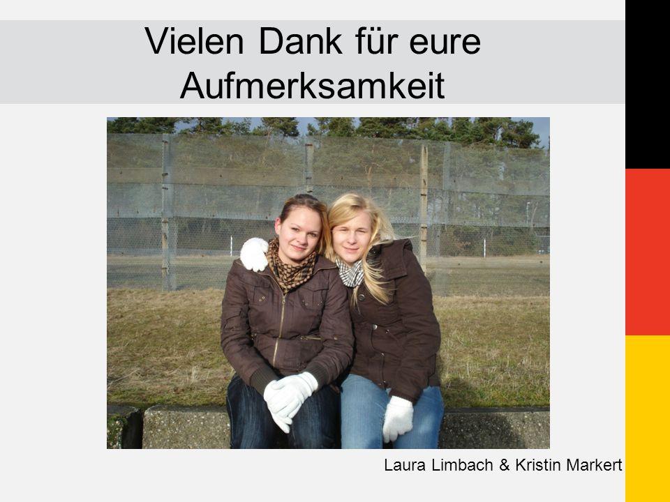 Vielen Dank für eure Aufmerksamkeit Laura Limbach & Kristin Markert