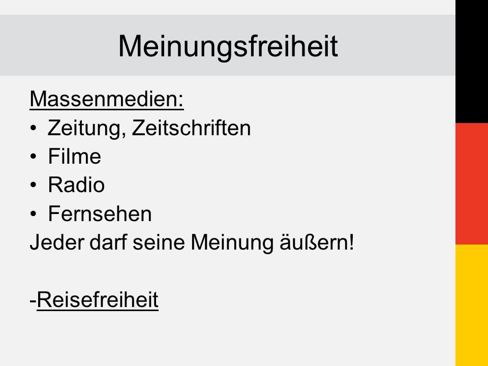 Meinungsfreiheit Massenmedien: Zeitung, Zeitschriften Filme Radio Fernsehen Jeder darf seine Meinung äußern! -Reisefreiheit