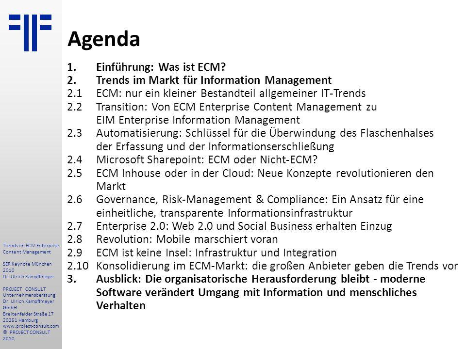 1. Einführung: Was ist ECM? 2. Trends im Markt für Information Management 2.1 ECM: nur ein kleiner Bestandteil allgemeiner IT-Trends 2.2 Transition: V