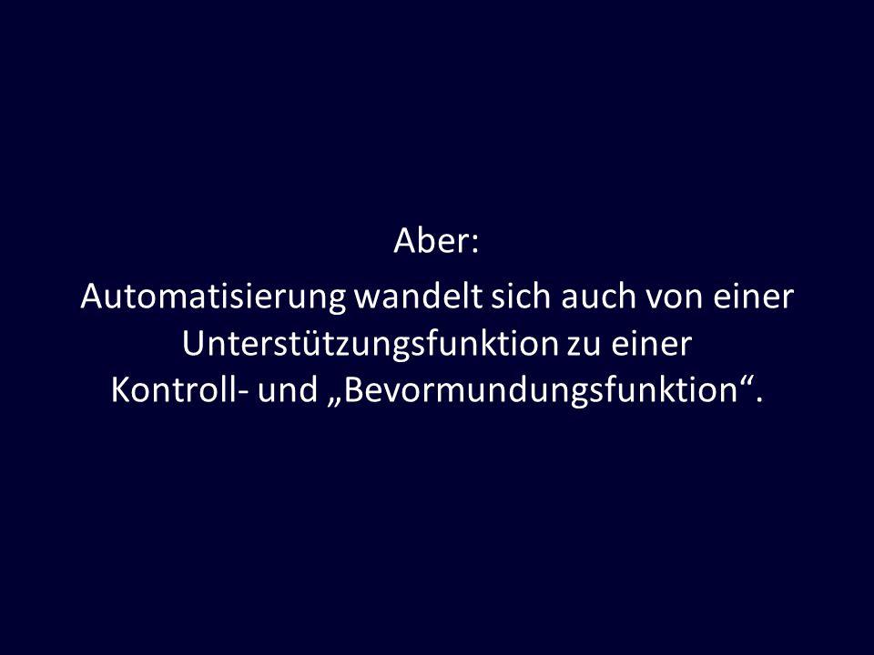Aber: Automatisierung wandelt sich auch von einer Unterstützungsfunktion zu einer Kontroll- und Bevormundungsfunktion.