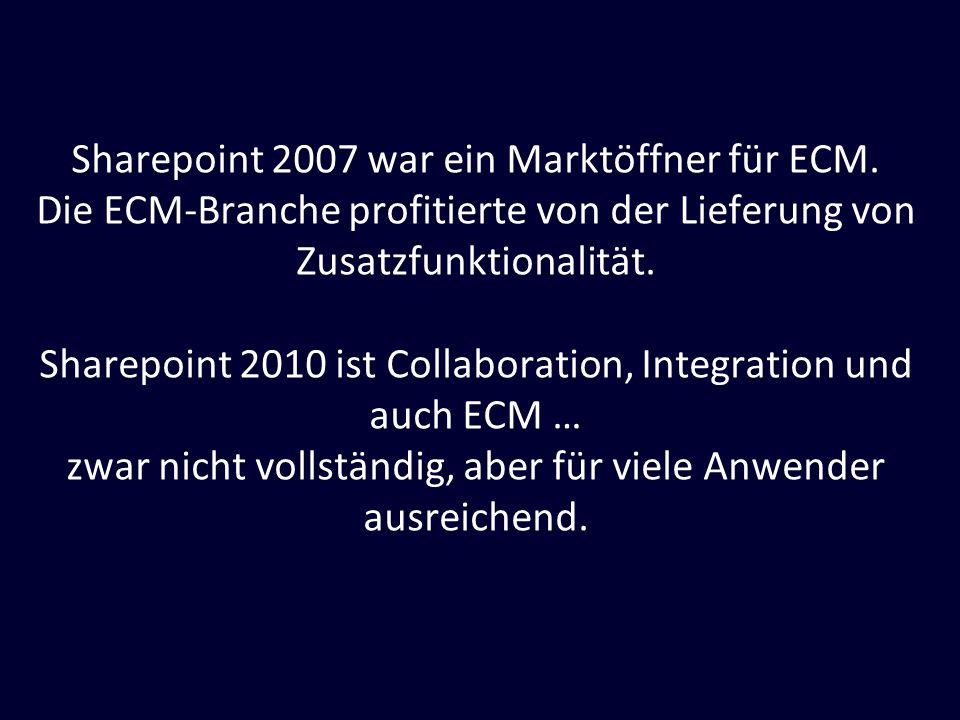Sharepoint 2007 war ein Marktöffner für ECM. Die ECM-Branche profitierte von der Lieferung von Zusatzfunktionalität. Sharepoint 2010 ist Collaboration