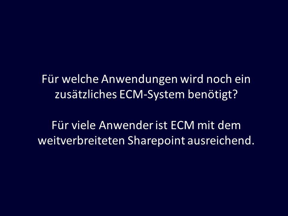 Für welche Anwendungen wird noch ein zusätzliches ECM-System benötigt? Für viele Anwender ist ECM mit dem weitverbreiteten Sharepoint ausreichend.