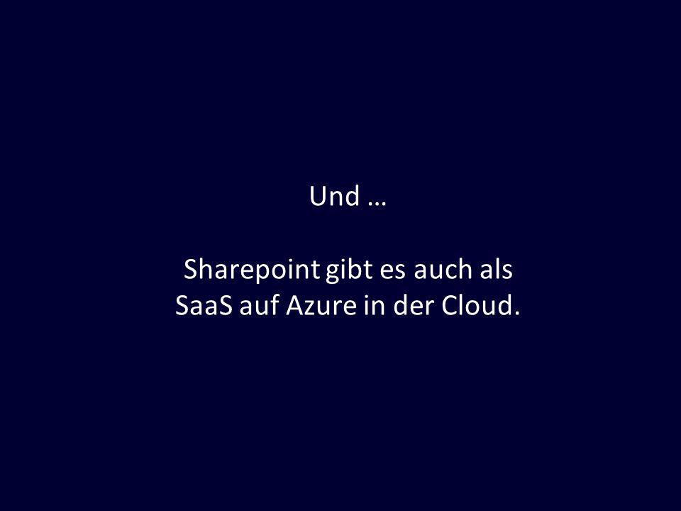 Und … Sharepoint gibt es auch als SaaS auf Azure in der Cloud.