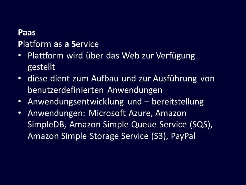 Paas Platform as a Service Plattform wird über das Web zur Verfügung gestellt diese dient zum Aufbau und zur Ausführung von benutzerdefinierten Anwend